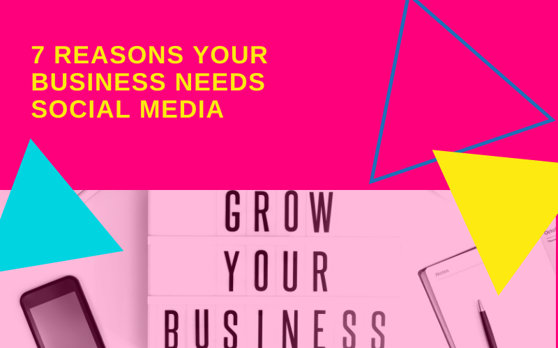 7 Reasons Your Business Needs Social Media