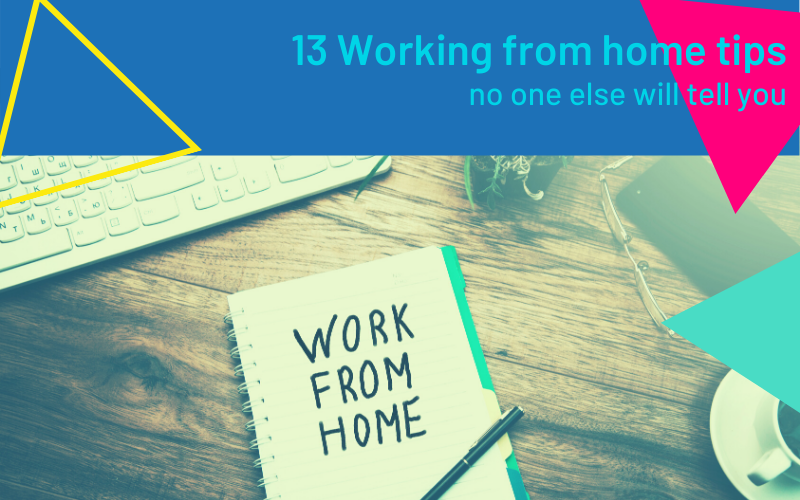 13 Working From Home Tips that no one else will tell you! (You can thank us later!)